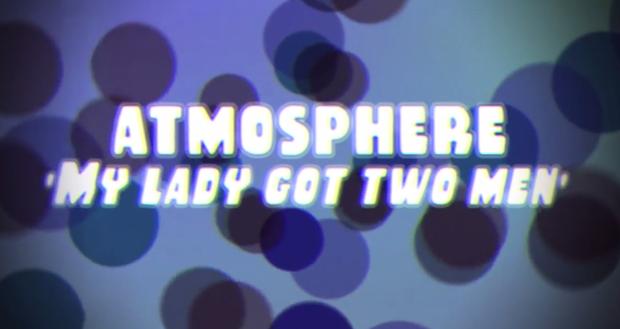 atmosphere - my lady got 2 men