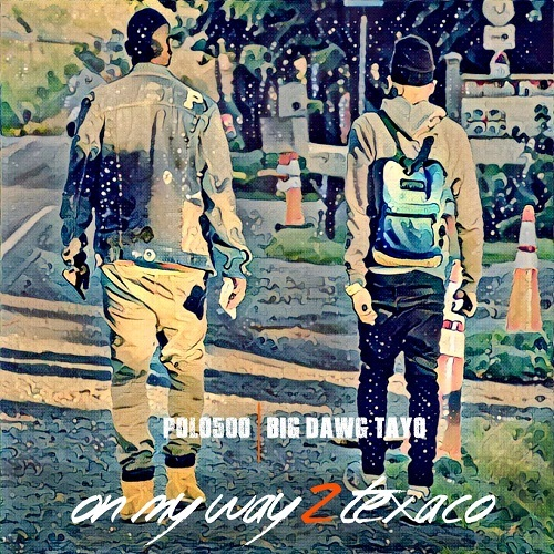 POLO500 x Big Dawg Tayo - On My Way 2 Texaco (Mixtape)
