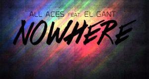 """All Aces - """"Nowhere"""" Ft. El Gant"""